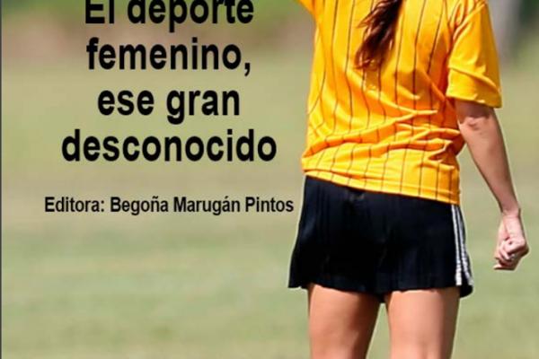 UC3M. El Deporte Femenino, ese gran desconocido Libro en Open Access. Begoña Marugan